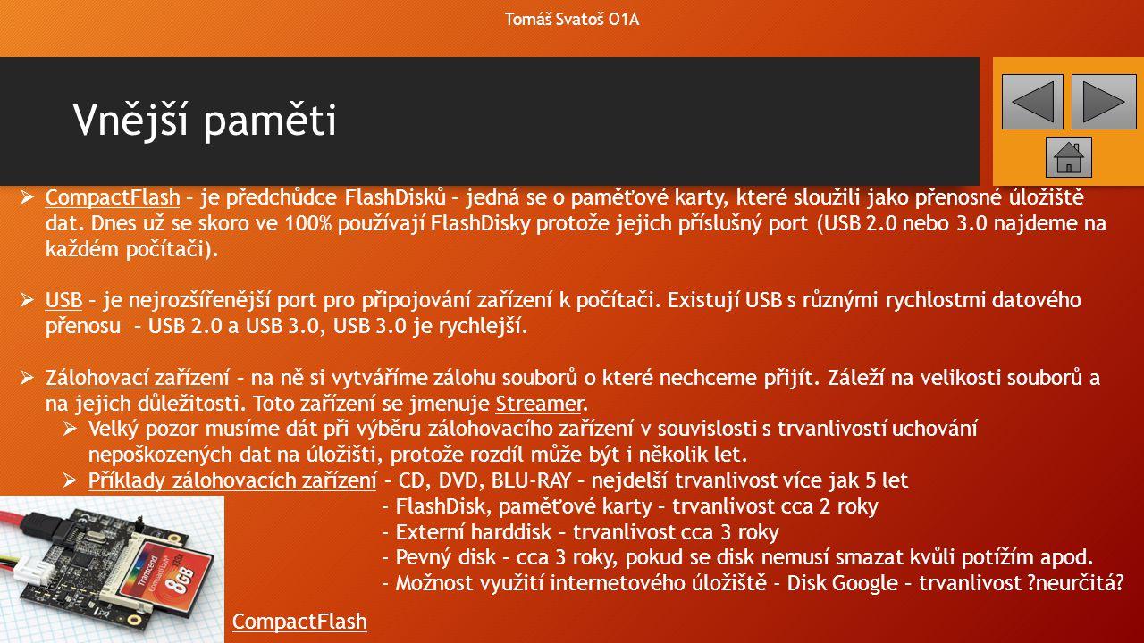 Vnější paměti Tomáš Svatoš O1A  CompactFlash – je předchůdce FlashDisků – jedná se o paměťové karty, které sloužili jako přenosné úložiště dat. Dnes