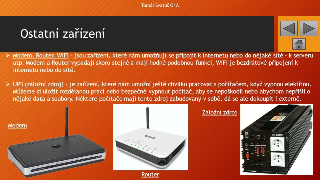 Ostatní zařízení Tomáš Svatoš O1A  Modem, Router, WiFi – jsou zařízení, které nám umožňují se připojit k internetu nebo do nějaké sítě – k serveru at