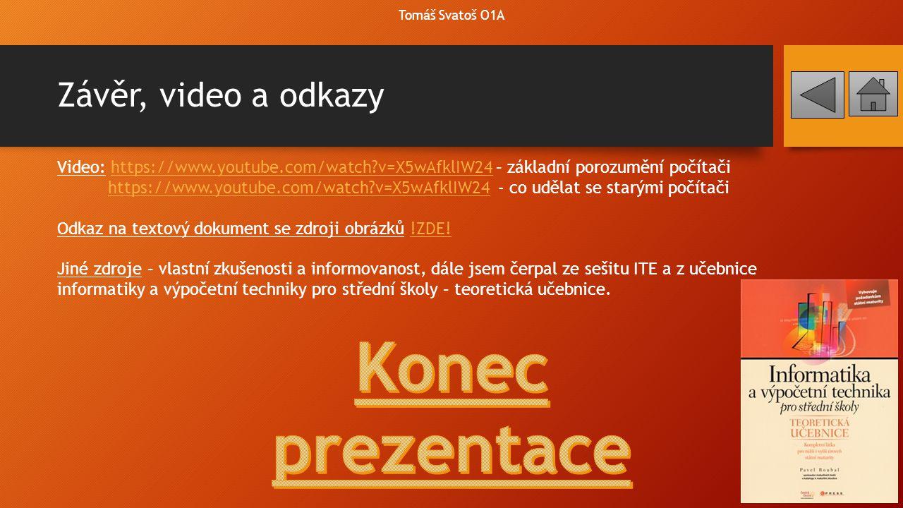 Závěr, video a odkazy Tomáš Svatoš O1A Video: https://www.youtube.com/watch?v=X5wAfklIW24 – základní porozumění počítačihttps://www.youtube.com/watch?