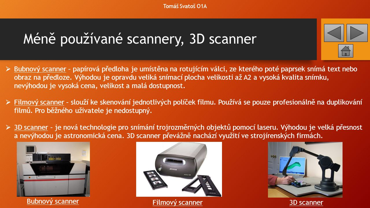 Méně používané scannery, 3D scanner  Bubnový scanner – papírová předloha je umístěna na rotujícím válci, ze kterého poté paprsek snímá text nebo obra