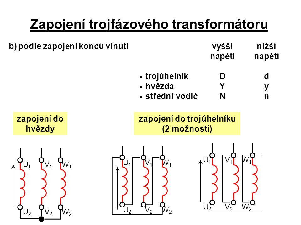 V1V1 W1W1 U2U2 V2V2 W2W2 U1U1 Zapojení trojfázového transformátoru b)podle zapojení konců vinutí vyšší nižšínapětí -trojúhelníkDd -hvězdaYy -střední v