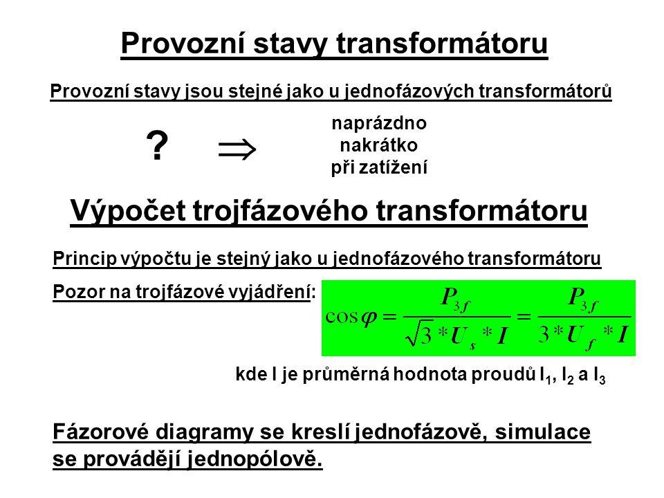 Provozní stavy transformátoru Princip výpočtu je stejný jako u jednofázového transformátoru Pozor na trojfázové vyjádření: Provozní stavy jsou stejné