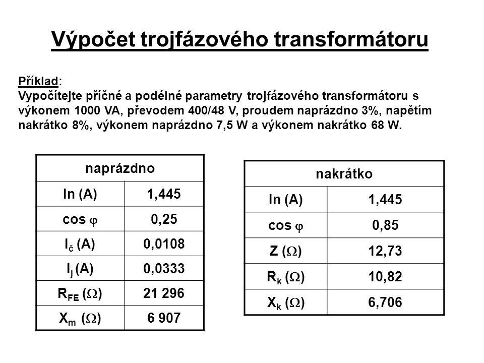 Příklad: Vypočítejte příčné a podélné parametry trojfázového transformátoru s výkonem 1000 VA, převodem 400/48 V, proudem naprázdno 3%, napětím nakrát
