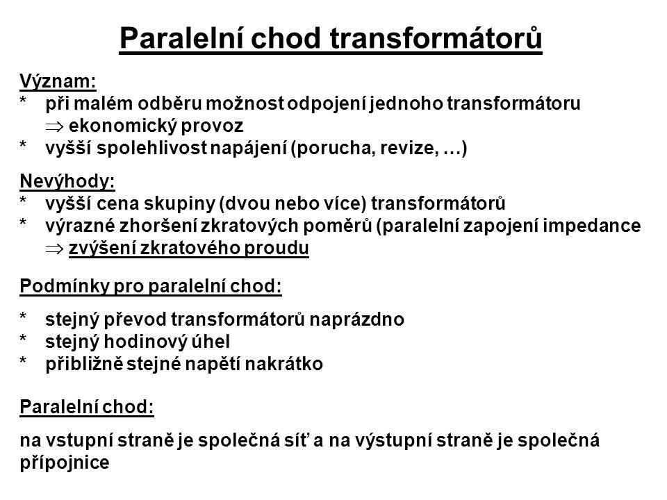 Paralelní chod transformátorů Význam: *při malém odběru možnost odpojení jednoho transformátoru  ekonomický provoz *vyšší spolehlivost napájení (poru