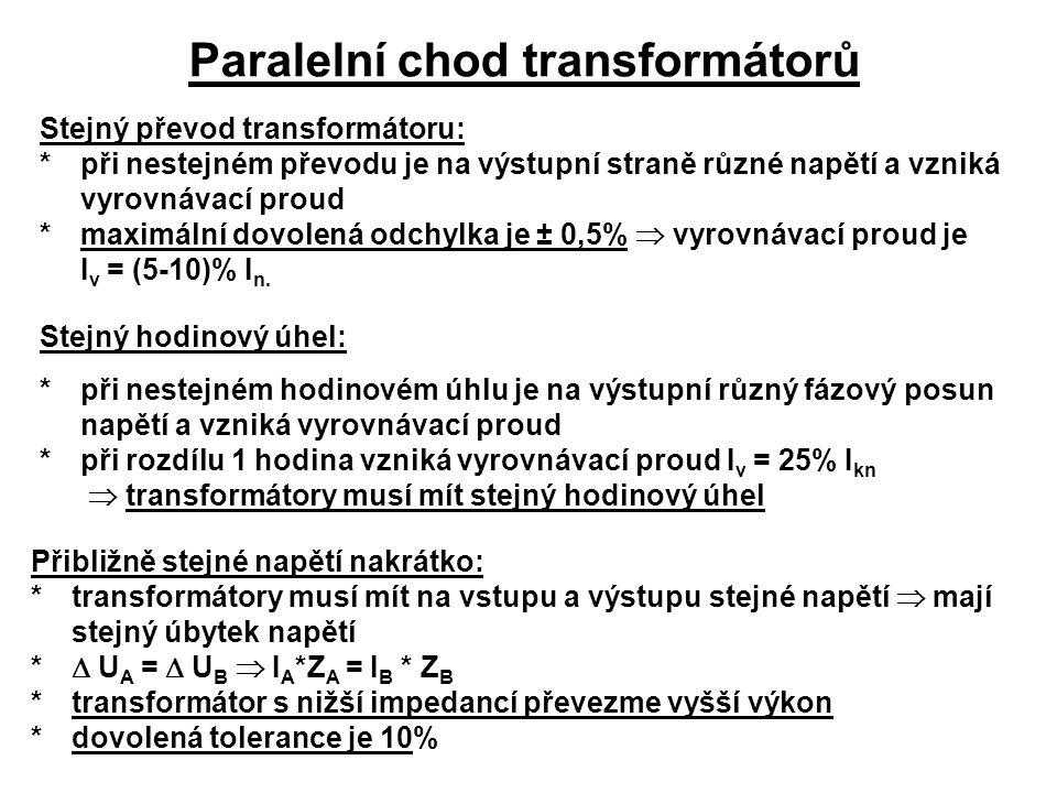 Paralelní chod transformátorů Stejný převod transformátoru: *při nestejném převodu je na výstupní straně různé napětí a vzniká vyrovnávací proud *maxi