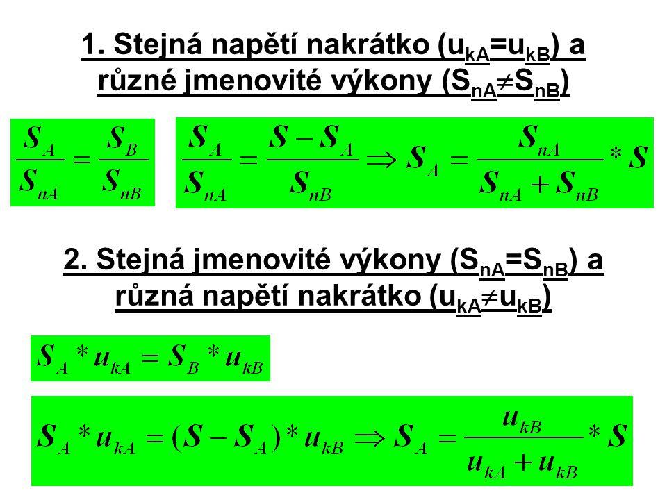 1. Stejná napětí nakrátko (u kA =u kB ) a různé jmenovité výkony (S nA  S nB ) 2. Stejná jmenovité výkony (S nA =S nB ) a různá napětí nakrátko (u kA