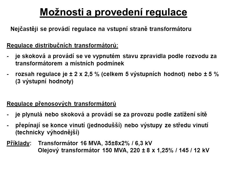 Možnosti a provedení regulace Nejčastěji se provádí regulace na vstupní straně transformátoru Regulace distribučních transformátorů: -je skoková a pro