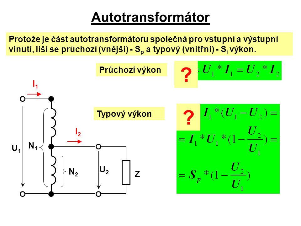 Z I1I1 U2U2 U1U1 I2I2 N2N2 N1N1 Autotransformátor Protože je část autotransformátoru společná pro vstupní a výstupní vinutí, liší se průchozí (vnější)