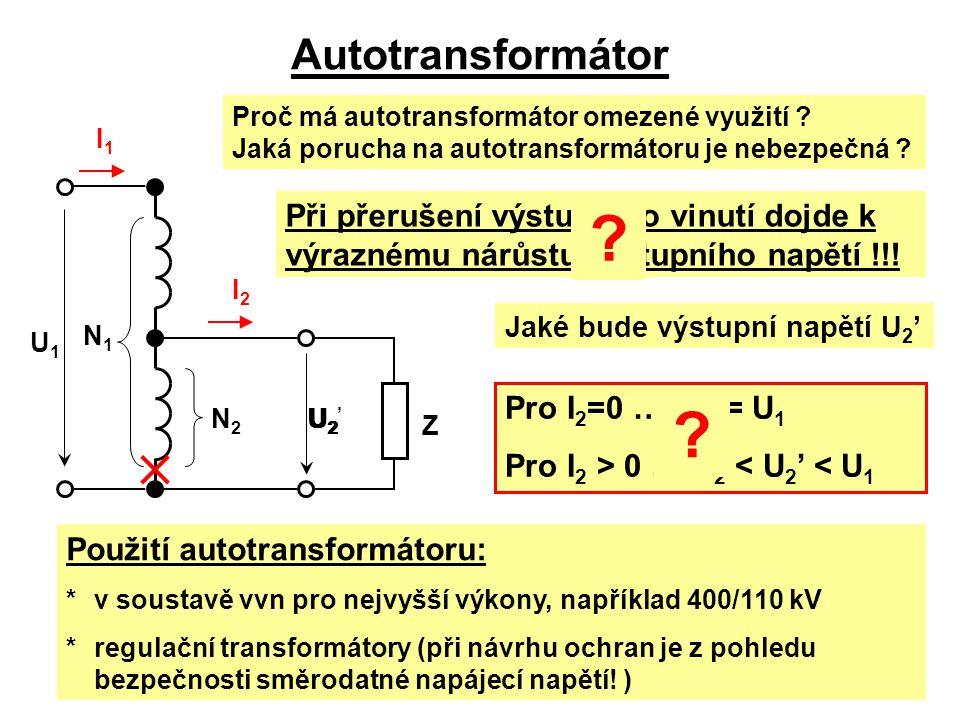 Z I1I1 U1U1 I2I2 N2N2 N1N1 Autotransformátor Proč má autotransformátor omezené využití ? Jaká porucha na autotransformátoru je nebezpečná ? Při přeruš