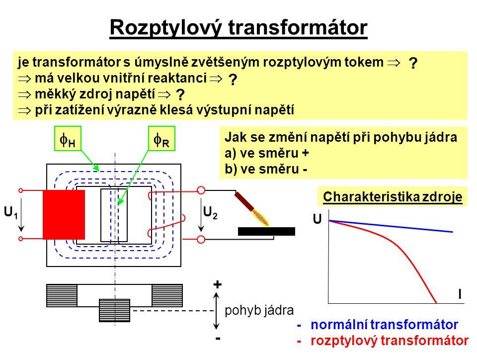 je transformátor s úmyslně zvětšeným rozptylovým tokem   má velkou vnitřní reaktanci   měkký zdroj napětí   při zatížení výrazně klesá výstupní