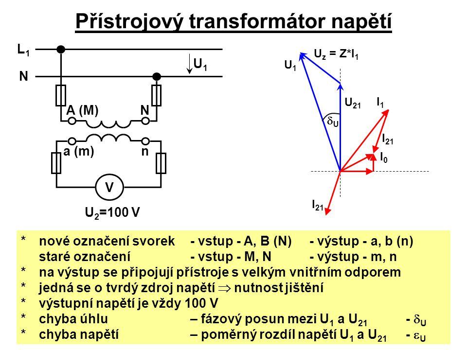 Přístrojový transformátor napětí V a (m) L1L1 N N n A (M) U 2 =100 V U1U1 *nové označení svorek- vstup - A, B (N) - výstup - a, b (n) staré označení-