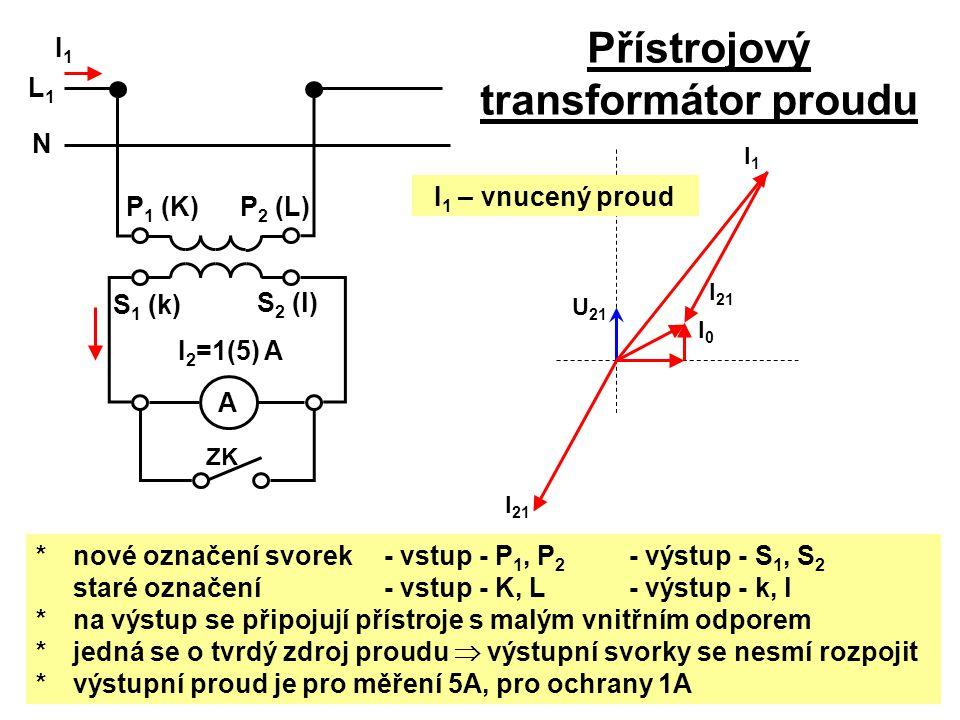 Přístrojový transformátor proudu U 21 I0I0 I 21 I1I1 ZK *nové označení svorek- vstup - P 1, P 2 - výstup - S 1, S 2 staré označení- vstup - K, L - výs