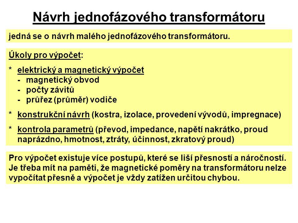 Návrh jednofázového transformátoru jedná se o návrh malého jednofázového transformátoru. Úkoly pro výpočet: *elektrický a magnetický výpočet -magnetic