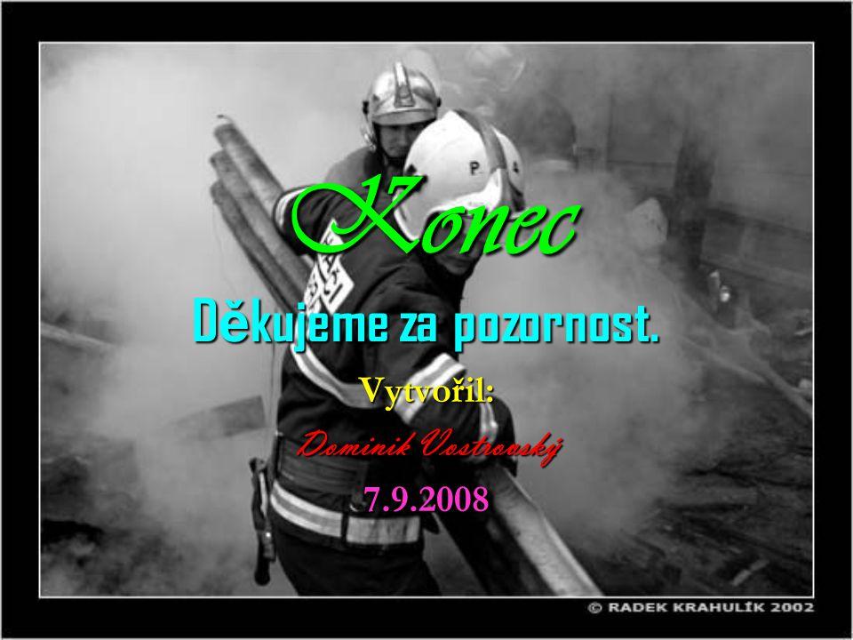 Konec D ě kujeme za pozornost. Vytvořil: Dominik Vostrovský 7.9.2008