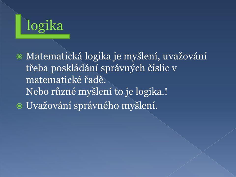  Matematická logika je myšlení, uvažování třeba poskládání správných číslic v matematické řadě.