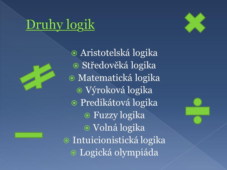  Aristotelská logika  Středověká logika  Matematická logika  Výroková logika  Predikátová logika  Fuzzy logika  Volná logika  Intuicionistická logika  Logická olympiáda