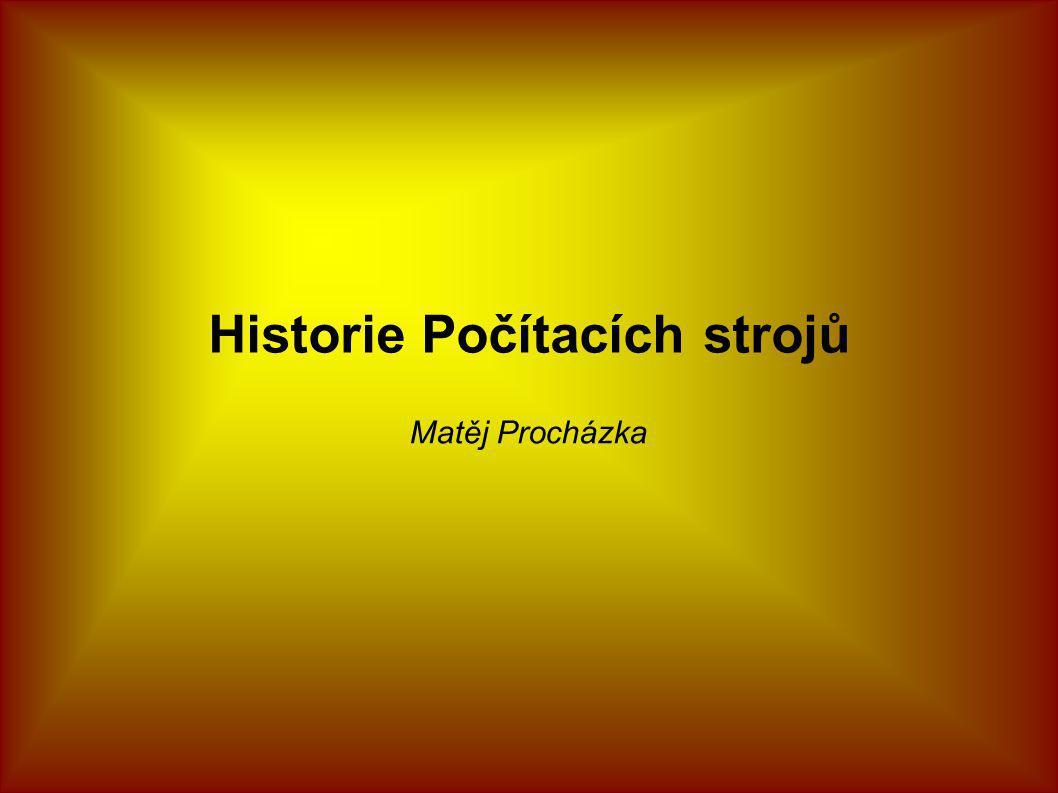 Historie Počítacích strojů Matěj Procházka