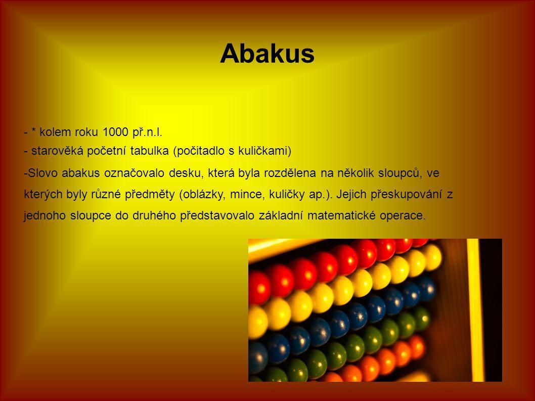 Abakus - starověká početní tabulka (počitadlo s kuličkami) - * kolem roku 1000 př.n.l. -Slovo abakus označovalo desku, která byla rozdělena na několik