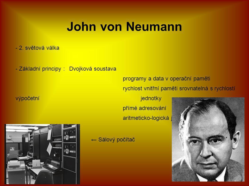 John von Neumann - 2. světová válka - Základní principy :Dvojková soustava programy a data v operační paměti rychlost vnitřní paměti srovnatelná s ryc