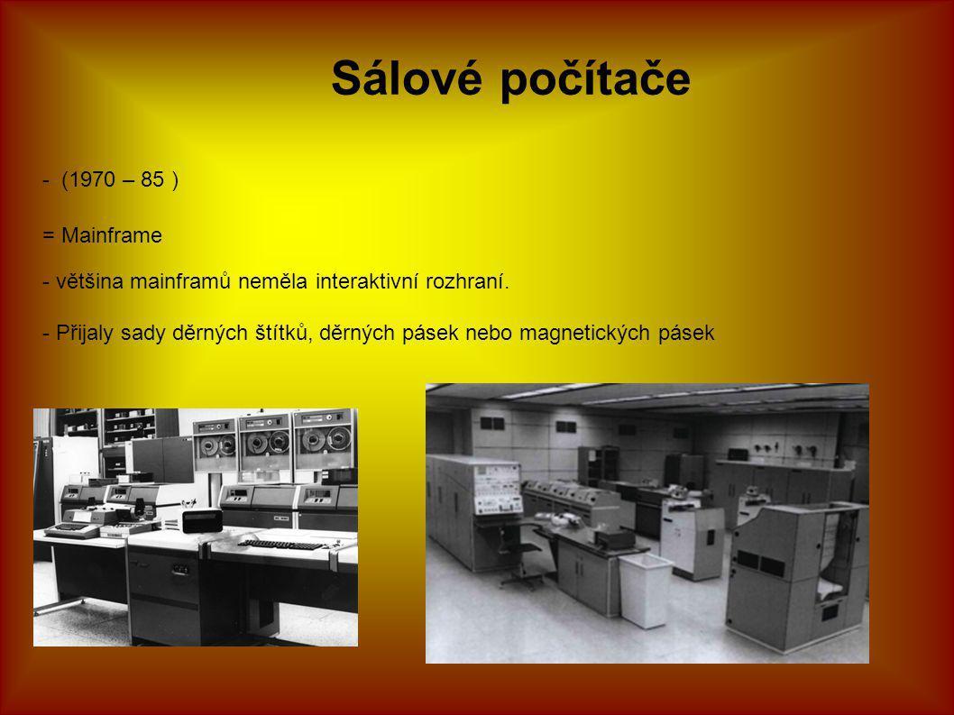 Sálové počítače - (1970 – 85 ) = Mainframe - většina mainframů neměla interaktivní rozhraní. - Přijaly sady děrných štítků, děrných pásek nebo magneti