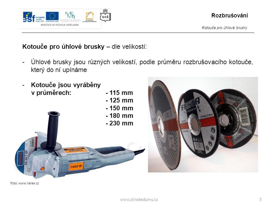 Foto: www.narex.cz www.zlinskedumy.cz Kotouče pro úhlové brusky – dle velikostí: -Úhlové brusky jsou různých velikostí, podle průměru rozbrušovacího k