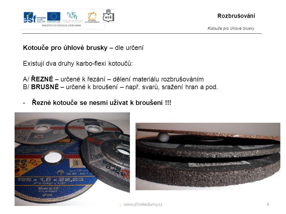 www.zlinskedumy.cz Kotouče pro úhlové brusky – dle určení Existují dva druhy karbo-flexi kotoučů: A/ ŘEZNÉ – určené k řezání – dělení materiálu rozbrušováním B/ BRUSNÉ – určené k broušení – např.