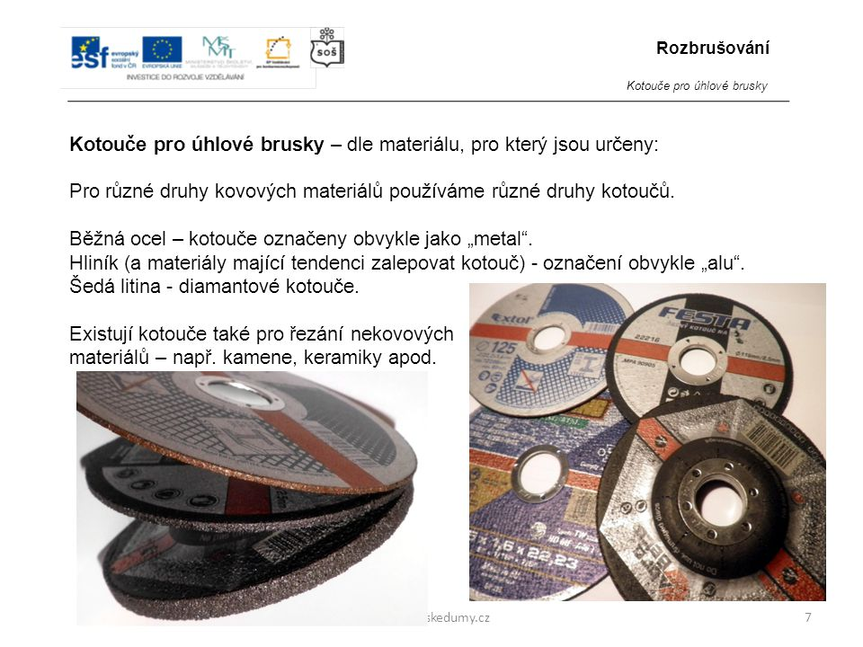 """www.zlinskedumy.cz Pro různé druhy kovových materiálů používáme různé druhy kotoučů. Běžná ocel – kotouče označeny obvykle jako """"metal"""". Hliník (a mat"""