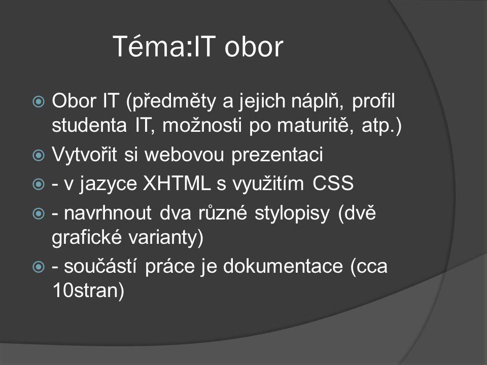 Téma:IT obor  Obor IT (předměty a jejich náplň, profil studenta IT, možnosti po maturitě, atp.)  Vytvořit si webovou prezentaci  - v jazyce XHTML s