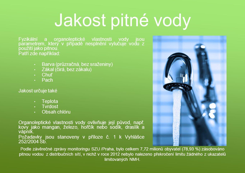 Jakost pitné vody Fyzikální a organoleptické vlastnosti vody jsou parametrem, který v případě nesplnění vylučuje vodu z použití jako pitnou. Patří zde