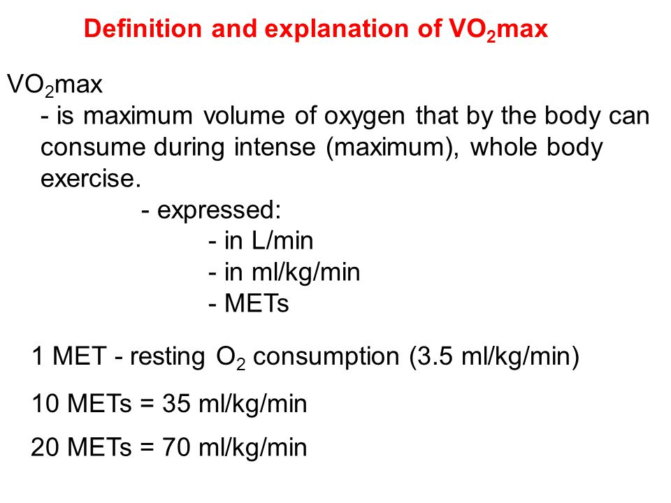 VO 2 max - is maximum volume of oxygen that by the body can consume during intense (maximum), whole body exercise. - expressed: - in L/min - in ml/kg/