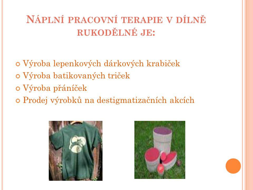 N ÁPLNÍ PRACOVNÍ TERAPIE V DÍLNĚ RUKODĚLNÉ JE : Výroba lepenkových dárkových krabiček Výroba batikovaných triček Výroba přáníček Prodej výrobků na destigmatizačních akcích