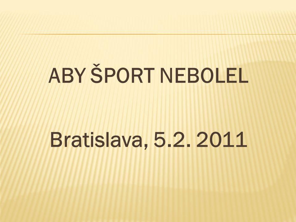 ABY ŠPORT NEBOLEL Bratislava, 5.2. 2011