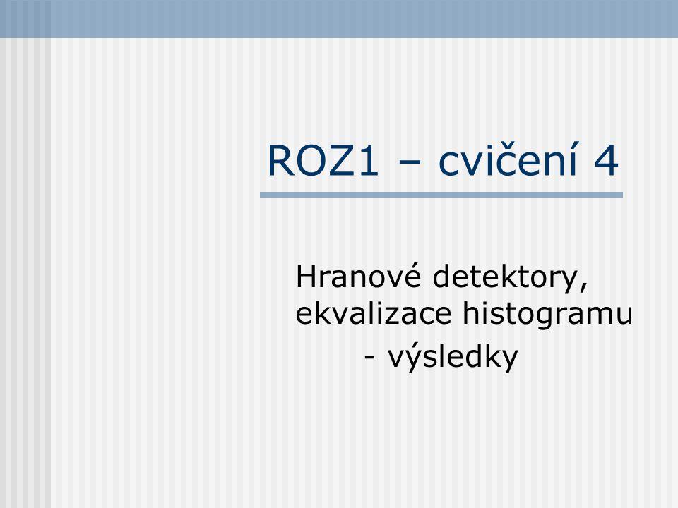 ROZ1 – cvičení 4 Hranové detektory, ekvalizace histogramu - výsledky