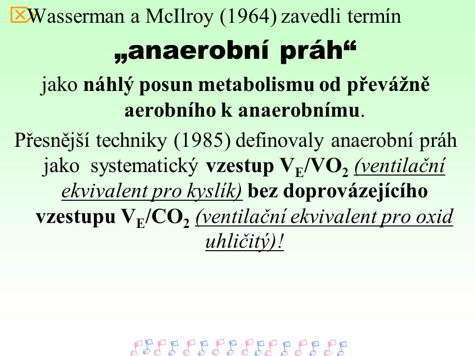 """ Wasserman a McIlroy (1964) zavedli termín """"anaerobní práh"""" jako náhlý posun metabolismu od převážně aerobního k anaerobnímu. Přesnější techniky (198"""