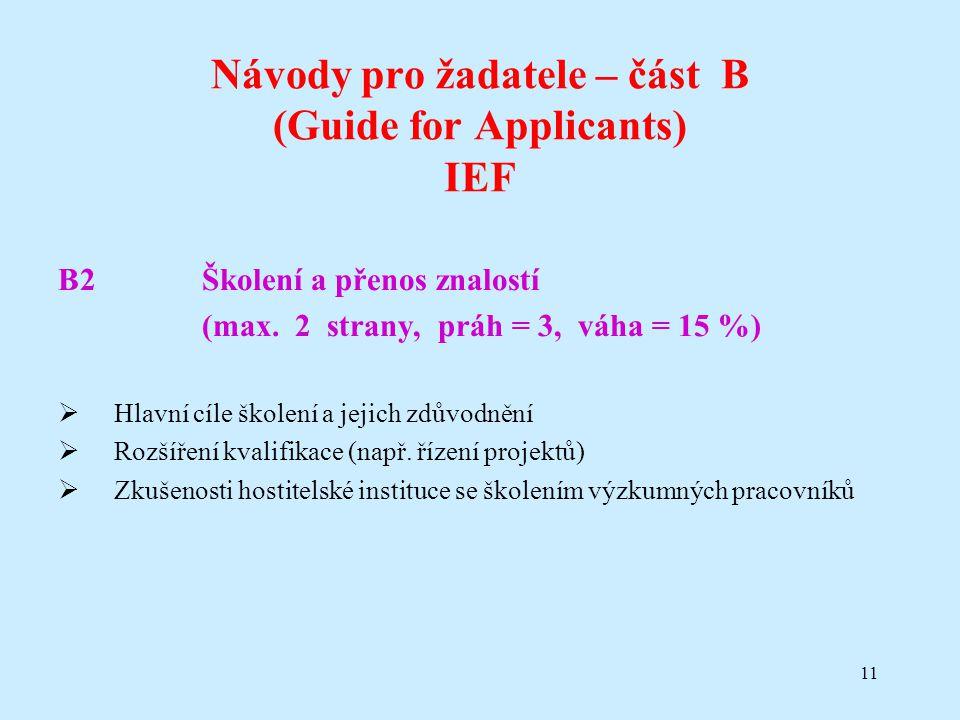 11 Návody pro žadatele – část B (Guide for Applicants) IEF B2Školení a přenos znalostí (max. 2 strany, práh = 3, váha = 15 %)  Hlavní cíle školení a