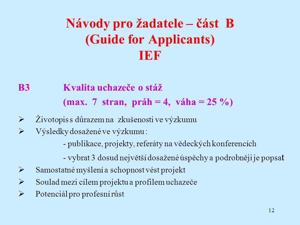 12 Návody pro žadatele – část B (Guide for Applicants) IEF B3Kvalita uchazeče o stáž (max. 7 stran, práh = 4, váha = 25 %)  Životopis s důrazem na zk
