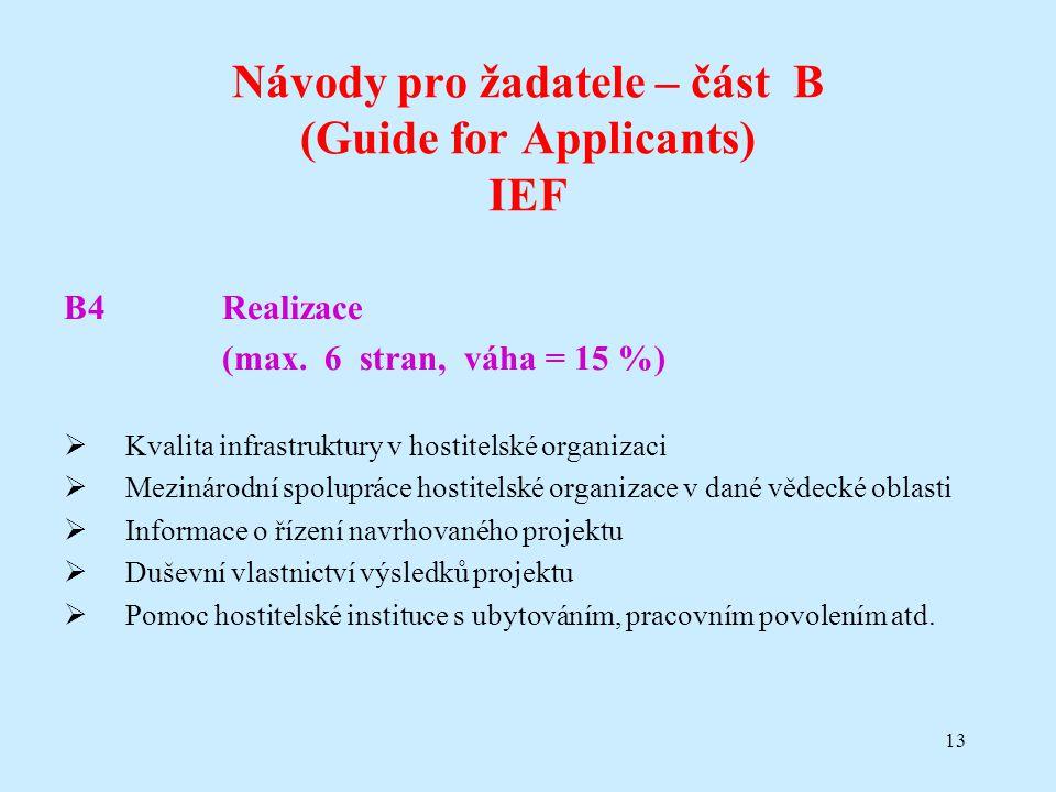 13 Návody pro žadatele – část B (Guide for Applicants) IEF B4Realizace (max. 6 stran, váha = 15 %)  Kvalita infrastruktury v hostitelské organizaci 