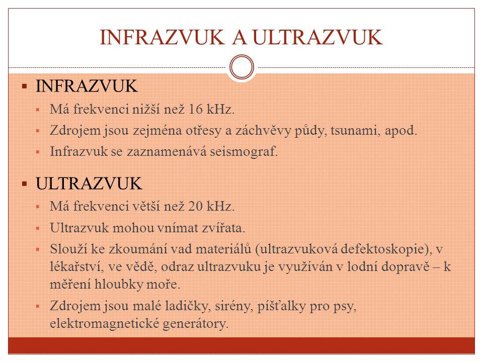 INFRAZVUK A ULTRAZVUK  INFRAZVUK  Má frekvenci nižší než 16 kHz.