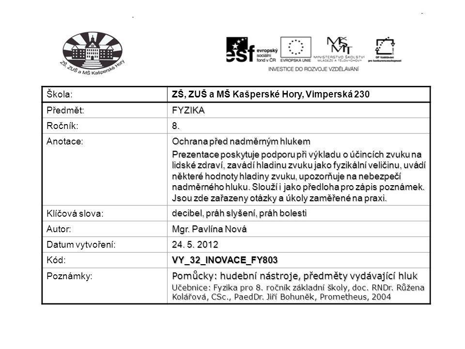 Škola: ZŠ, ZUŠ a MŠ Kašperské Hory, Vimperská 230 Předmět:FYZIKA Ročník:8. Anotace: Ochrana před nadměrným hlukem Prezentace poskytuje podporu při výk