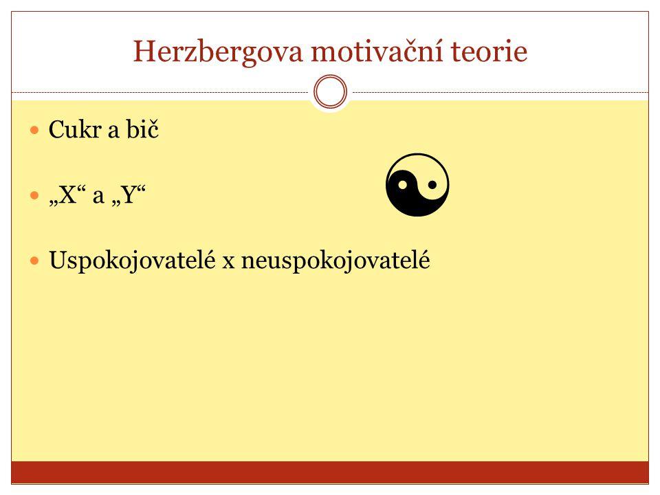 """Herzbergova motivační teorie Cukr a bič """"X a """"Y Uspokojovatelé x neuspokojovatelé """