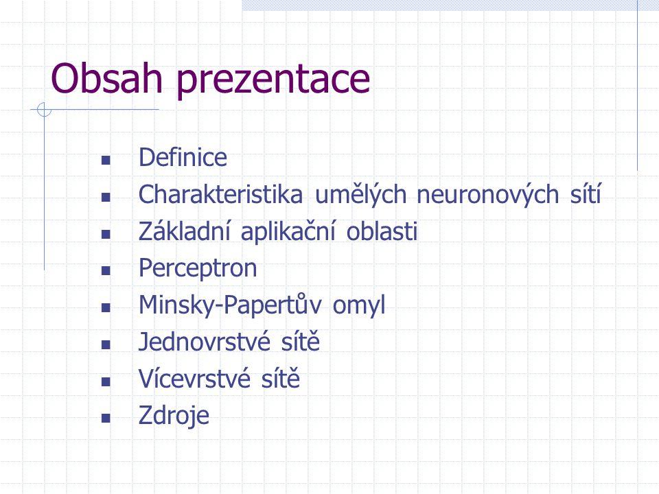 Obsah prezentace Definice Charakteristika umělých neuronových sítí Základní aplikační oblasti Perceptron Minsky-Papertův omyl Jednovrstvé sítě Vícevrs