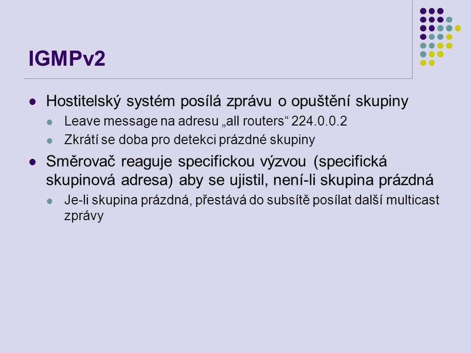 """IGMPv2 Hostitelský systém posílá zprávu o opuštění skupiny Leave message na adresu """"all routers"""" 224.0.0.2 Zkrátí se doba pro detekci prázdné skupiny"""