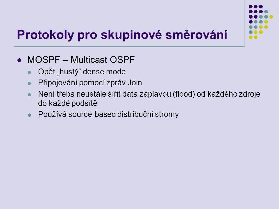 """Protokoly pro skupinové směrování MOSPF – Multicast OSPF Opět """"hustý"""" dense mode Připojování pomocí zpráv Join Není třeba neustále šířit data záplavou"""