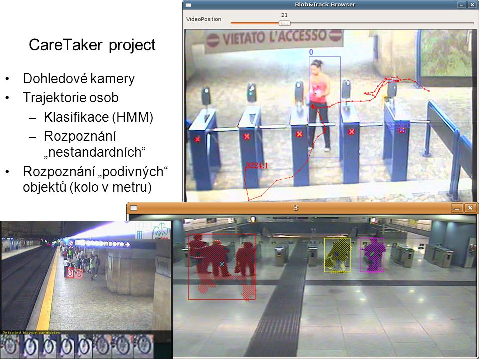 """CareTaker project Dohledové kamery Trajektorie osob –Klasifikace (HMM) –Rozpoznání """"nestandardních"""" Rozpoznání """"podivných"""" objektů (kolo v metru) Grap"""