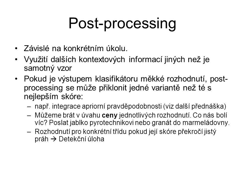 Post-processing Závislé na konkrétním úkolu. Využití dalších kontextových informací jiných než je samotný vzor Pokud je výstupem klasifikátoru měkké r