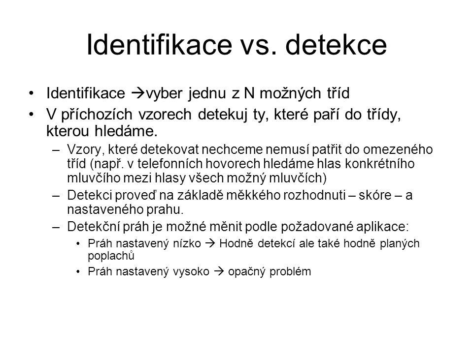 Identifikace vs. detekce Identifikace  vyber jednu z N možných tříd V příchozích vzorech detekuj ty, které paří do třídy, kterou hledáme. –Vzory, kte