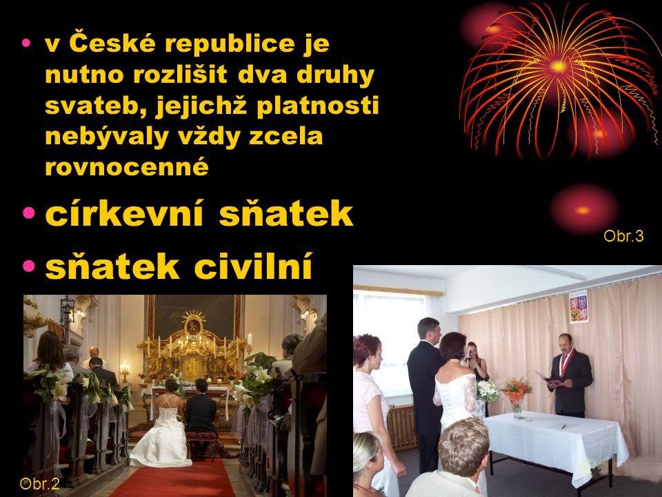 v České republice je nutno rozlišit dva druhy svateb, jejichž platnosti nebývaly vždy zcela rovnocenné církevní sňatek sňatek civilní Obr.2 Obr.3