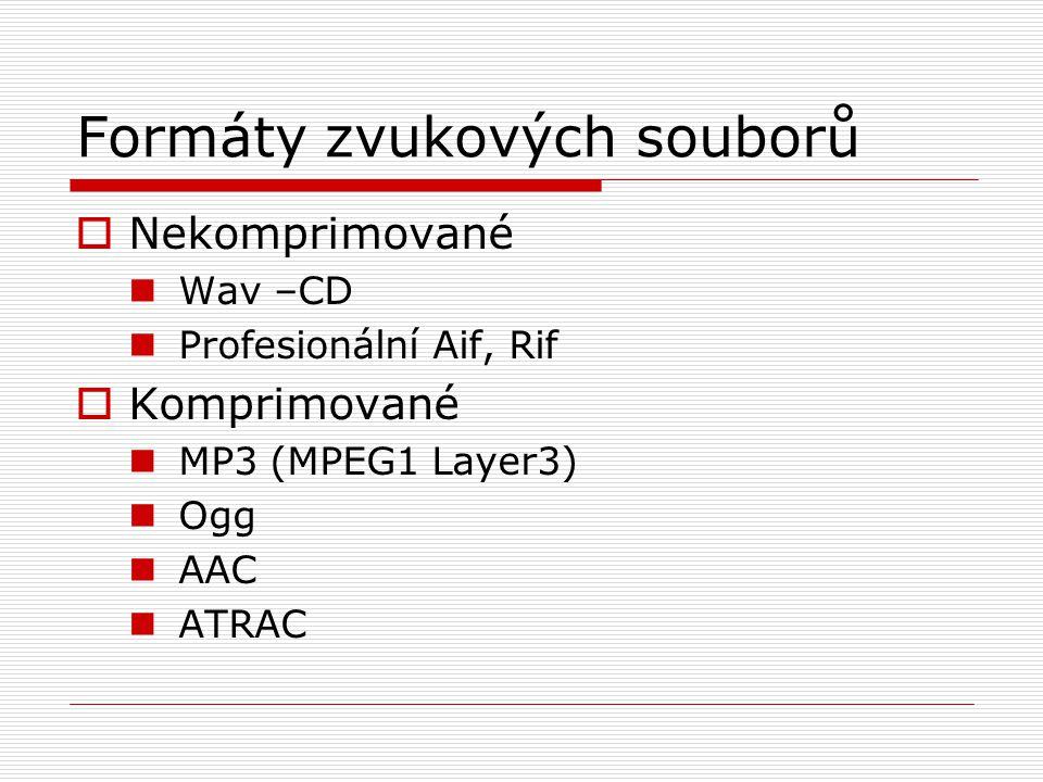Formáty zvukových souborů  Nekomprimované Wav –CD Profesionální Aif, Rif  Komprimované MP3 (MPEG1 Layer3) Ogg AAC ATRAC