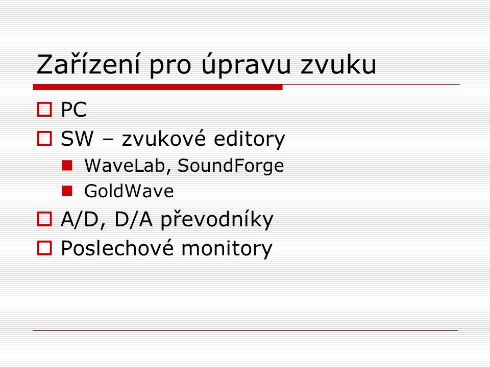 Zařízení pro úpravu zvuku  PC  SW – zvukové editory WaveLab, SoundForge GoldWave  A/D, D/A převodníky  Poslechové monitory