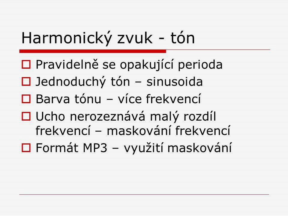 Harmonický zvuk - tón  Pravidelně se opakující perioda  Jednoduchý tón – sinusoida  Barva tónu – více frekvencí  Ucho nerozeznává malý rozdíl frek